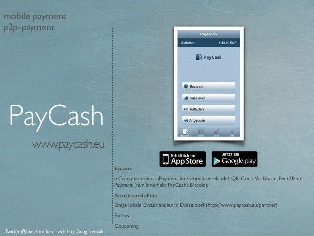 www.paycash.eu System: mCommerce und mPayment im stationären Handel. QR-Code-Verfahren, Peer2Peer Payment (nur innerhalb P...