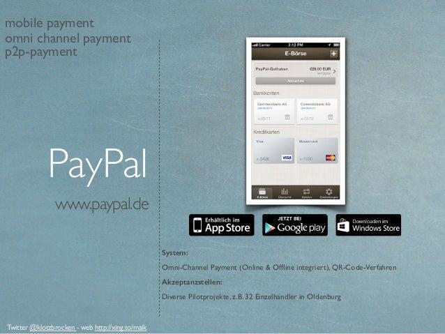 www.paypal.de PayPal System: Omni-Channel Payment (Online & Offline integriert), QR-Code-Verfahren Akzeptanzstellen: Divers...