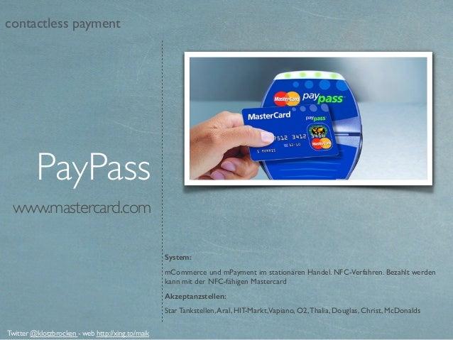 www.mastercard.com System: mCommerce und mPayment im stationären Handel. NFC-Verfahren. Bezahlt werden kann mit der NFC-fä...