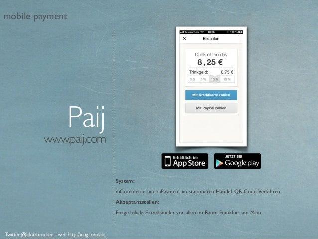 www.paij.com System: mCommerce und mPayment im stationären Handel. QR-Code-Verfahren Akzeptanzstellen: Einige lokale Einze...