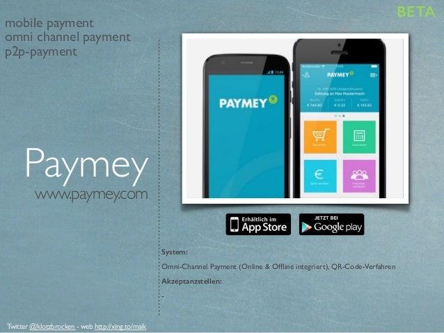 www.paymey.com System: Omni-Channel Payment (Online & Offline integriert), QR-Code-Verfahren Akzeptanzstellen: - Paymey BET...