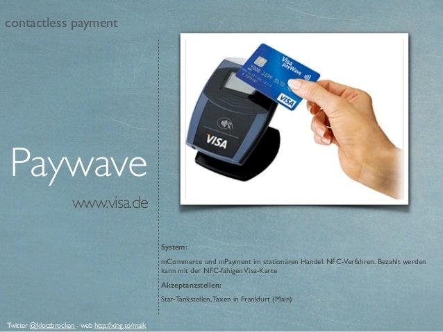 www.visa.de Paywave System: mCommerce und mPayment im stationären Handel. NFC-Verfahren. Bezahlt werden kann mit der NFC-f...