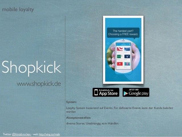 www.shopkick.de Shopkick System: Loaylty System basierend auf Events. Für definierte Events kann der Kunde belohnt werden A...