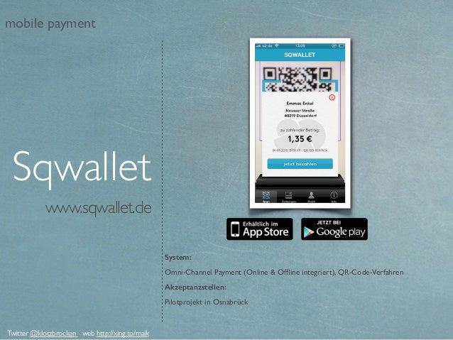 www.sqwallet.de Sqwallet System: Omni-Channel Payment (Online & Offline integriert), QR-Code-Verfahren Akzeptanzstellen: Pi...