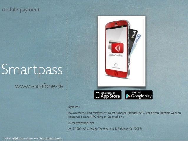 www.vodafone.de Smartpass Twitter @klotzbrocken - web http://xing.to/maik mobile payment System: mCommerce und mPayment im...