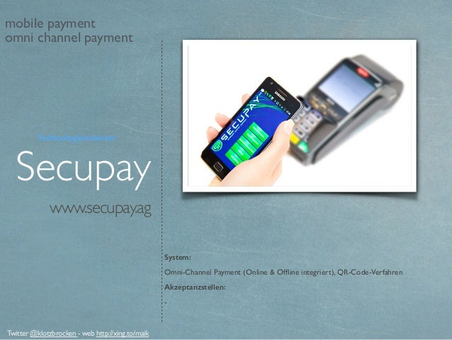 www.secupay.ag Secupay System: Omni-Channel Payment (Online & Offline integriert), QR-Code-Verfahren Akzeptanzstellen: - Tw...