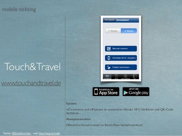 www.touchandtravel.de System: mCommerce und mPayment im stationären Handel. NFC-Verfahren und QR-Code Verfahren Akzeptanzs...