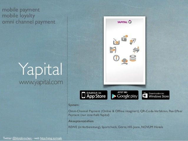 www.yapital.com Yapital System: Omni-Channel Payment (Online & Offline integriert), QR-Code-Verfahren, Peer2Peer Payment (n...