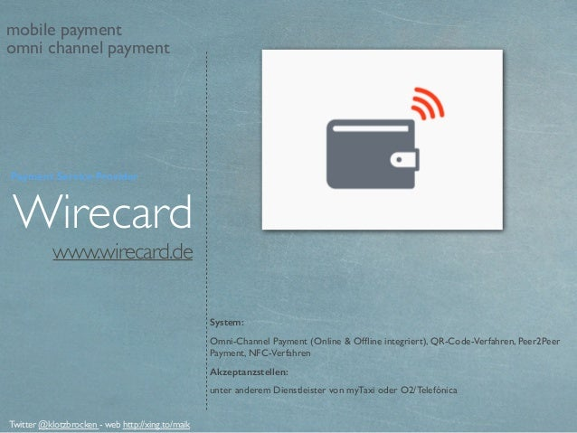 www.wirecard.de Wirecard System: Omni-Channel Payment (Online & Offline integriert), QR-Code-Verfahren, Peer2Peer Payment, ...