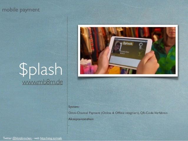 www.mb8m.de $plash System: Omni-Channel Payment (Online & Offline integriert), QR-Code-Verfahren Akzeptanzstellen: - Twitte...
