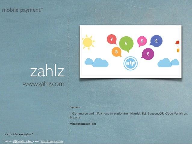 www.zahlz.com zahlz System: mCommerce und mPayment im stationären Handel. BLE, Beacon, QR-Code-Verfahren, Bitcoins Akzepta...