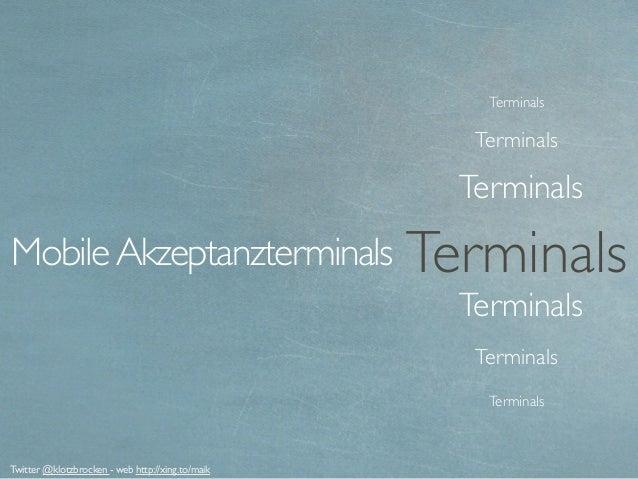 Terminals Terminals Terminals Terminals Terminals MobileAkzeptanzterminals Terminals Terminals Twitter @klotzbrocken - web...