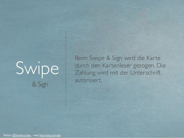 & Sign Swipe Beim Swipe & Sign wird die Karte durch den Kartenleser gezogen. Die Zahlung wird mit der Unterschrift autoris...