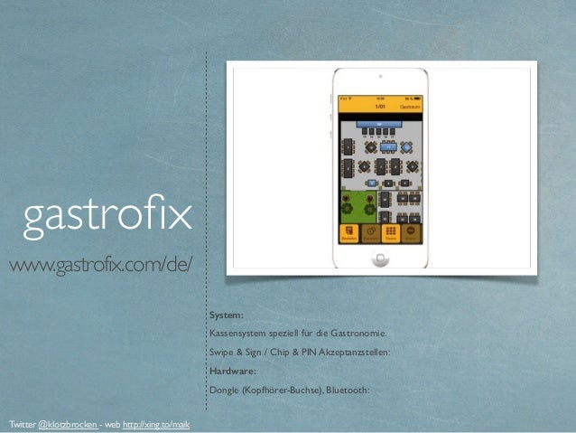 www.gastrofix.com/de/ System: Kassensystem speziell für die Gastronomie. Swipe & Sign / Chip & PIN Akzeptanzstellen: Hardw...