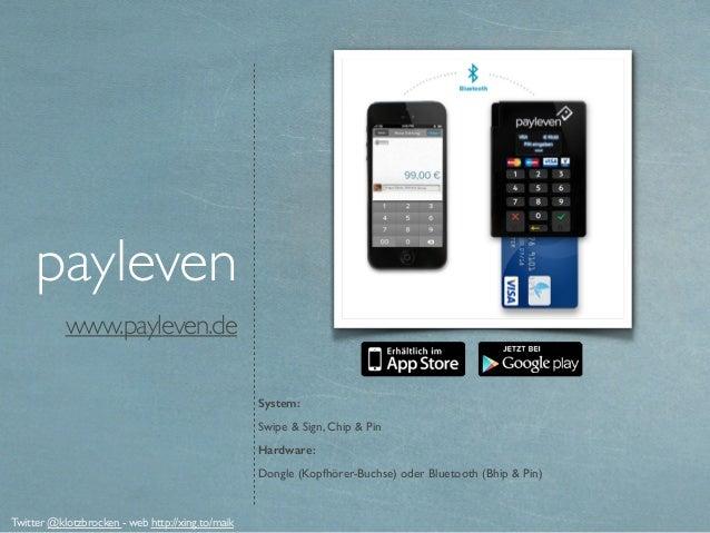 www.payleven.de payleven System: Swipe & Sign, Chip & Pin Hardware: Dongle (Kopfhörer-Buchse) oder Bluetooth (Bhip & Pin) ...