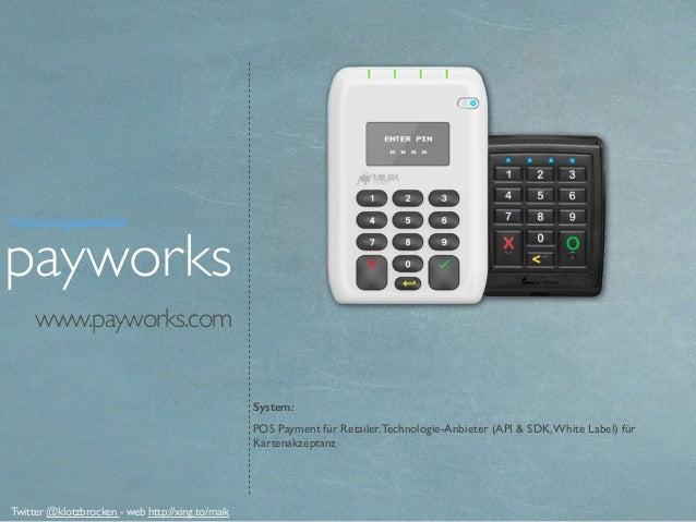 www.payworks.com System: POS Payment für Retailer.Technologie-Anbieter (API & SDK,White Label) für Kartenakzeptanz paywork...