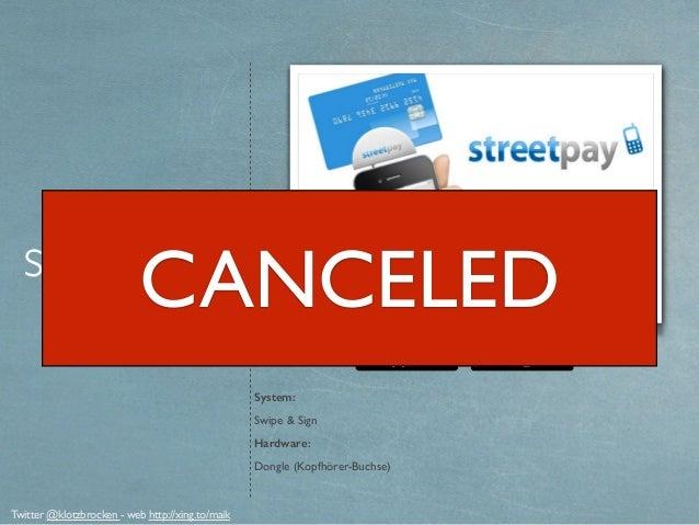 de.streetpay.com streetpay System: Swipe & Sign Hardware: Dongle (Kopfhörer-Buchse) Twitter @klotzbrocken - web http://xin...