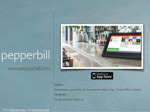 www.pepperbill.com pepperbill System: Kassensystem speziell für die Gastronomie. Swipe & Sign / Chip & PIN via iZettle Har...