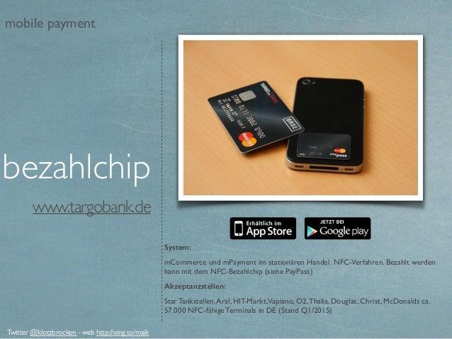 www.targobank.de System: mCommerce und mPayment im stationären Handel.NFC-Verfahren. Bezahlt werden kann mit dem NFC-Beza...