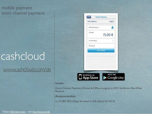 www.cashcloud.com/de System: Omni-Channel Payment (Online & Offline integriert), NFC-Verfahren, Peer2Peer Payment Akzeptanz...