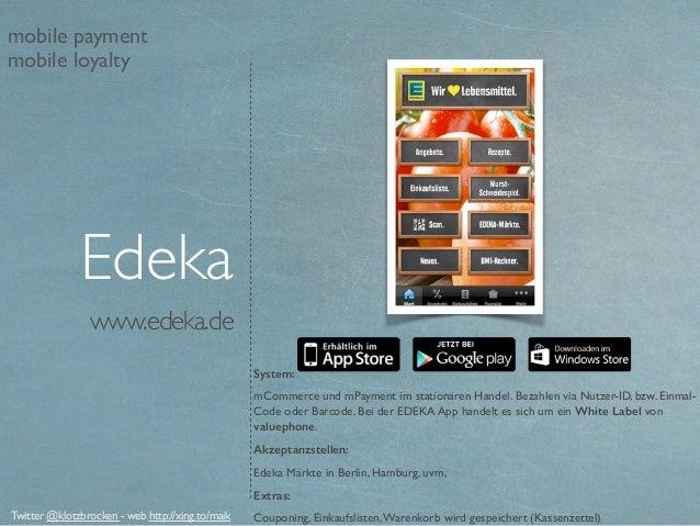www.edeka.de System: mCommerce und mPayment im stationären Handel.Bezahlen via Nutzer-ID, bzw. Einmal- Code oder Barcode....