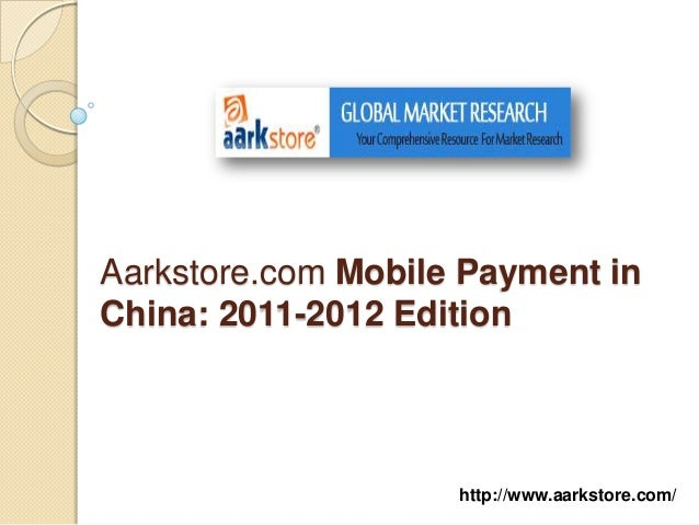Aarkstore.com Mobile Payment inChina: 2011-2012 Edition                    http://www.aarkstore.com/