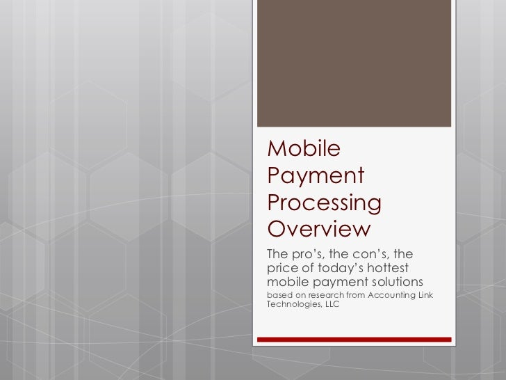 MobilePaymentProcessingOverviewThe pro's, the con's, theprice of today's hottestmobile payment solutionsbased on research ...