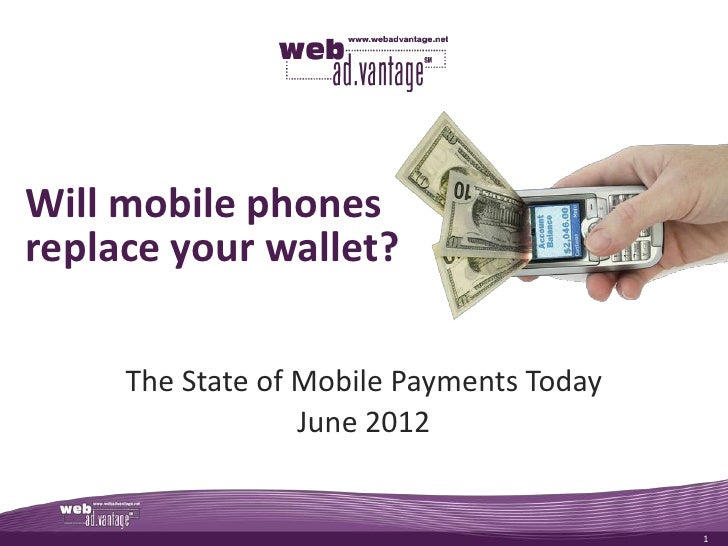Will mobile phonesreplace your wallet?     The State of Mobile Payments Today                  June 2012                  ...