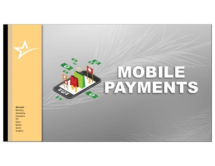 MOBILE              PAYMENTSStarmarkBrandingAdvertisingInteractivePRDirectMobileSocialAnalytics              © COPYRIGHT •...