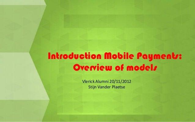 Introduction Mobile Payments:      Overview of models       Vlerick Alumni 20/11/2012          Stijn Vander Plaetse