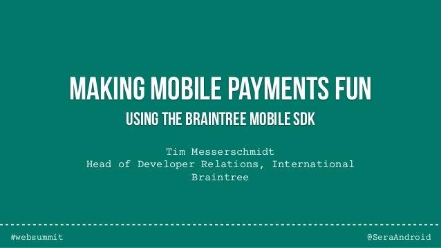 Tim Messerschmidt Head of Developer Relations, International Braintree @SeraAndroid Making mobile payments fun Using The B...