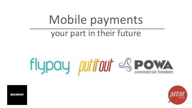 Mobile payments  your part in their future