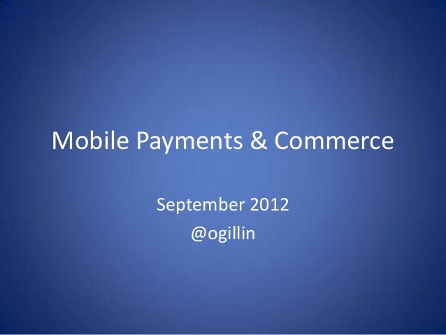Mobile Payments & Commerce       September 2012           @ogillin