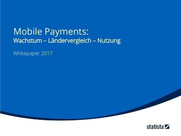 Mobile Payments: Wachstum – Ländervergleich – Nutzung Whitepaper 2017