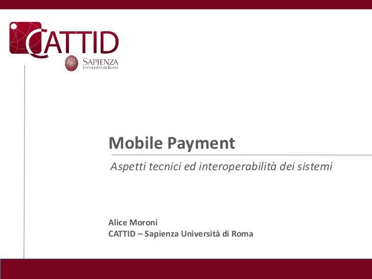 Mobile PaymentAspetti tecnici ed interoperabilità dei sistemiAlice MoroniCATTID – Sapienza Università di Roma