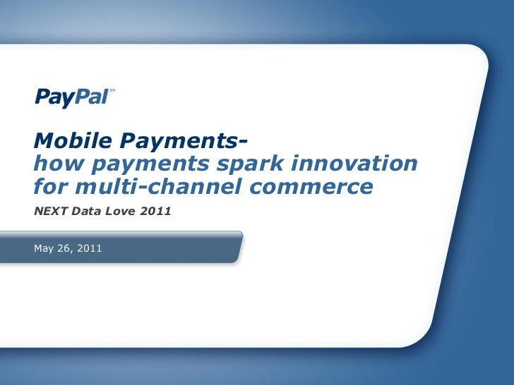 Mobile Payments-how payments spark innovationfor multi-channel commerceNEXT Data Love 2011May 26, 2011