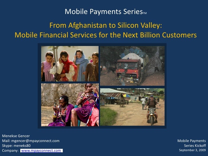 Mobile Payments Series   TM                    From Afghanistan to Silicon Valley:       Mobile Financial Services for the...