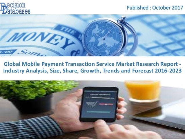 Published : October 2017 Global Mobile Payment Transaction Service Market Research Report - Industry Analysis, Size, Share...