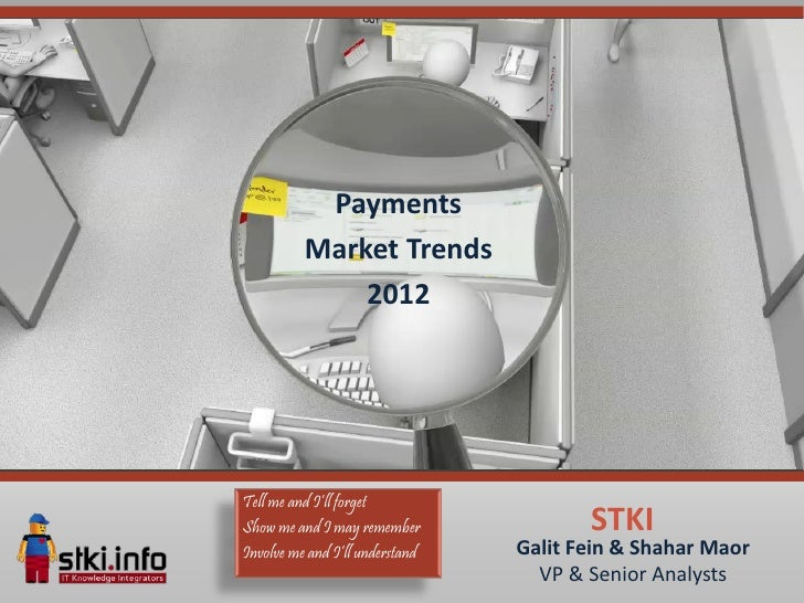 Payments          Market Trends              2012Tell me and I'll forgetShow me and I may remember              STKIInvolv...