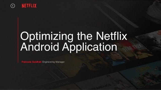 Optimizing the Netflix Android Application 1 Francois Goldfain Engineering Manager