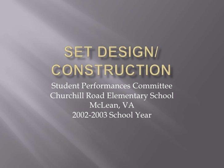 SET DESIGN/CONSTRUCTION<br />Student Performances Committee<br />Churchill Road Elementary School<br />McLean, VA<br />200...