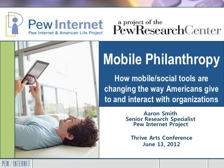 Mobile Philanthropy   How mobile/social tools arechanging the way Americans giveto and interact with organizations        ...