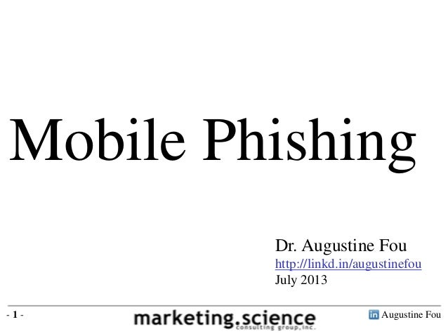 Augustine Fou- 1 - Dr. Augustine Fou http://linkd.in/augustinefou July 2013 Mobile Phishing