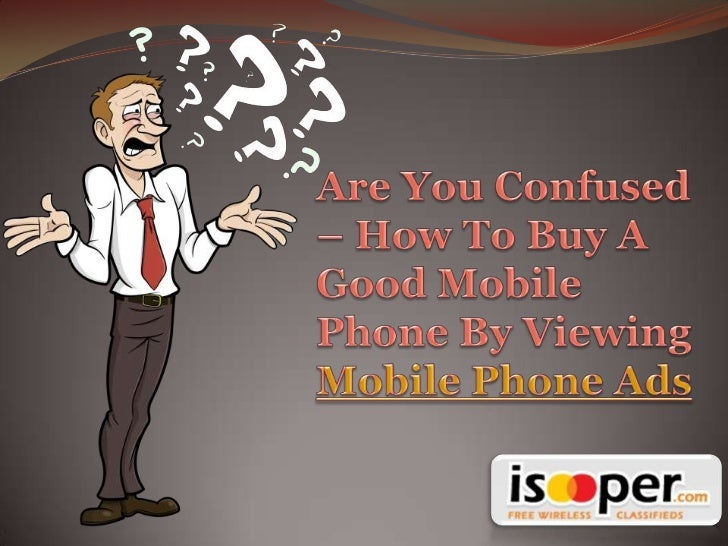 Mobile Phone Ads - Best Way To buy Desired Mobile Phones