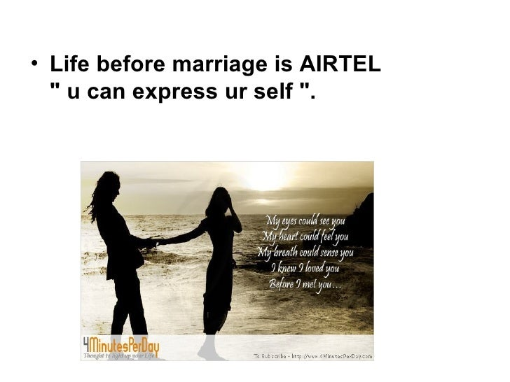 """• Life before marriage is AIRTEL  """" u can express ur self """"."""