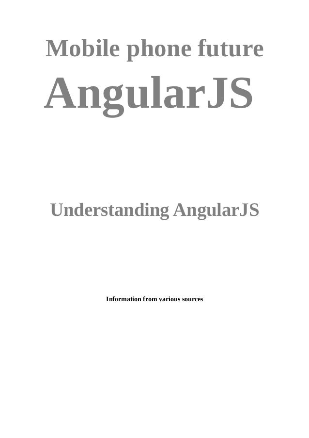 Mobile phone future AngularJS Understanding AngularJS Information from various sources