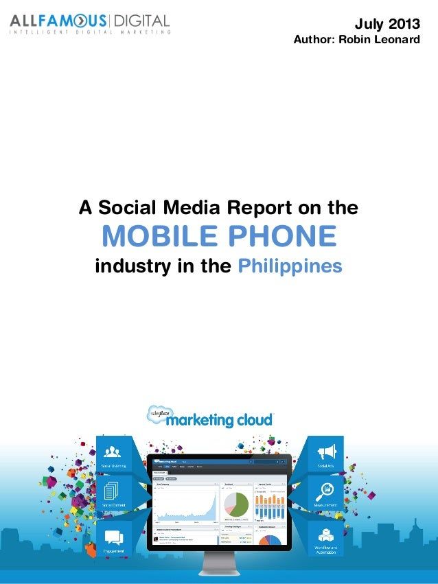 A Social Media Report on the MOBILE PHONE industry in the Philippines July 2013 Author: Robin Leonard