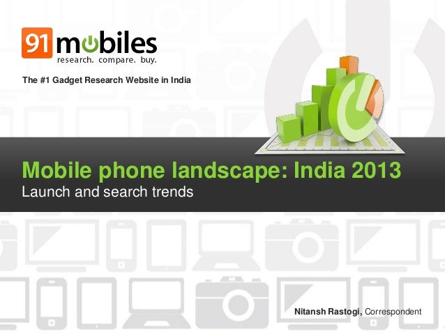 The #1 Gadget Research Website in India  Mobile phone landscape: India 2013 Launch and search trends  Nitansh Rastogi, Cor...