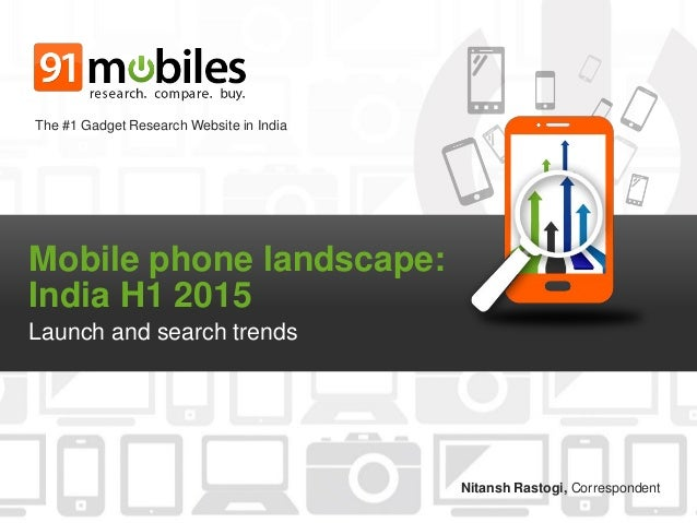 Mobile phone landscape: India H1 2015 Launch and search trends The #1 Gadget Research Website in India Nitansh Rastogi, Co...