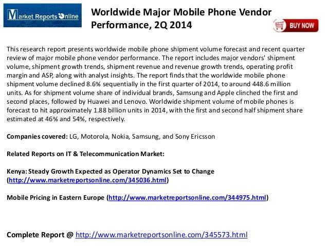 Complete Report @ http://www.marketreportsonline.com/345573.html Worldwide Major Mobile Phone Vendor Performance, 2Q 2014 ...
